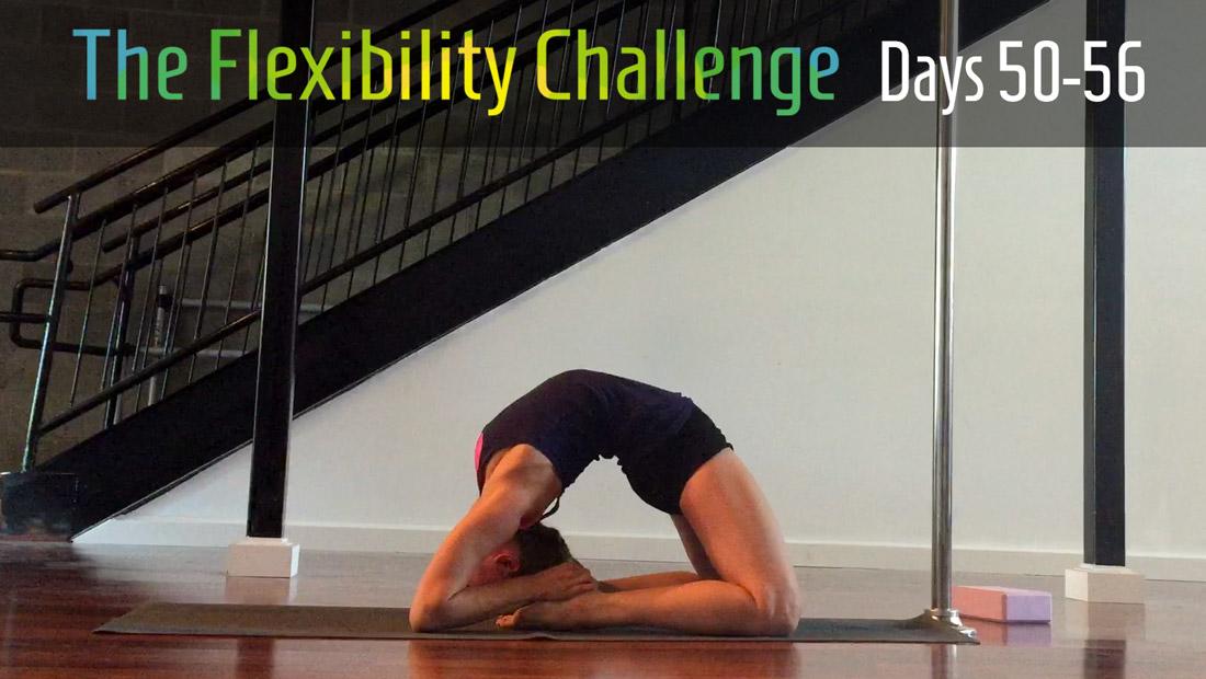 The Flexibility Challenge Days 50-56